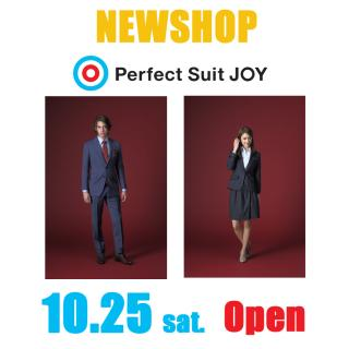 【New SHOP Open!】 Perfect Suit JOY 10/25(土)グランドオープン!!